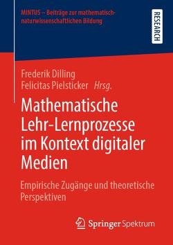 Mathematische Lehr-Lernprozesse im Kontext digitaler Medien von Dilling,  Frederik, Pielsticker,  Felicitas