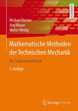 Mathematische Methoden der Technischen Mechanik von Riemer,  Michael, Wauer,  Jörg, Wedig,  Walter