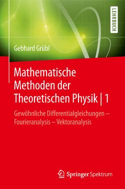 Mathematische Methoden der Theoretischen Physik | 1 von Grübl,  Gebhard