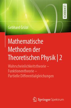 Mathematische Methoden der Theoretischen Physik | 2 von Grübl,  Gebhard