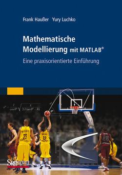 Mathematische Modellierung mit MATLAB von Haußer,  Frank, Luchko,  Yury