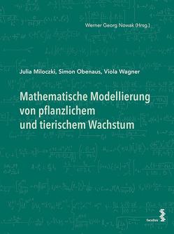 Mathematische Modellierung von pflanzlichem und tierischem Wachstum von Miloczki,  Julia, Nowak,  Werner Georg, Obenaus,  Simon, Wagner,  Viola
