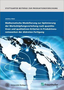 Mathematische Modellierung zur Optimierung der Wertschöpfungsverteilung nach quantitativen und qualitativen Kriterien in Produktionsnetzwerken der diskreten Fertigung. von Prinz,  Andrea
