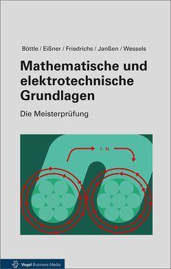 Mathematische und elektrotechnische Grundlagen von Böttle,  Peter, Eissner,  Andreas, Friedrichs,  Horst, Janßen,  Thorsten, Wessels,  Bernard