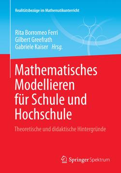 Mathematisches Modellieren für Schule und Hochschule von Borromeo Ferri,  Rita, Greefrath,  Gilbert, Kaiser,  Gabriele