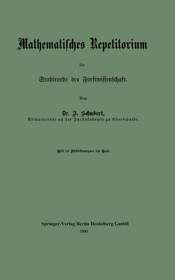 Mathematisches Repetitorium für Studirende der Forstwissenschaft von Schubert,  Johannes