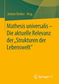 """Mathesis universalis – Die aktuelle Relevanz der """"Strukturen der Lebenswelt"""" von Dreher,  Jochen"""