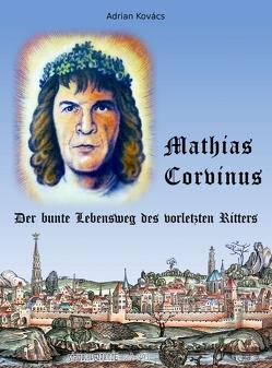 Mathias Corvinus von Gerson Kovács,  Grafik:, Gerson Kovács,  Mag. Marvin Herzan,  Titelbild:, Ingeborg Proksch,  Fotos:, Kovács Dr.,  Adrian