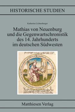 Mathias von Neuenburg und die Gegenwartschronistik des 14. Jahrhunderts im deutschen Südwesten von Lichtenberger,  Katharina