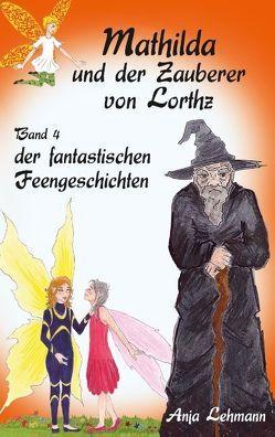 Mathilda und der Zauberer von Lorthz von Lehmann,  Anja