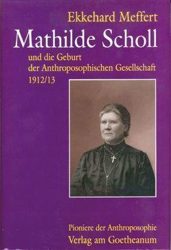 Mathilde Scholl und die Geburt der Anthroposophischen Gesellschaft 1912/13 von Meffert,  Ekkehard