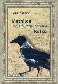 Mathilde und ein Vogel namens Kafka von Heimlich,  Jürgen