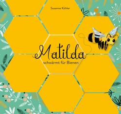 Matilda schwärmt für Bienen von Susanne,  Köhler