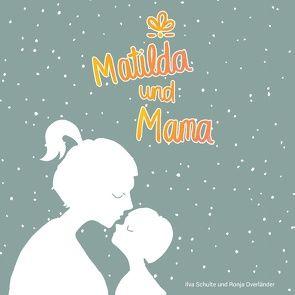 Matilda und Mama von Overländer,  Ronja, Schulte,  Ilva