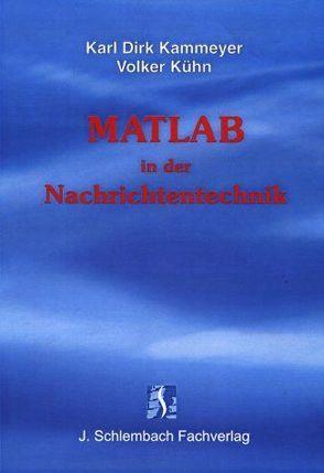 MATLAB in der Nachrichtentechnik von Kammeyer,  Karl D, Kuhn,  Volker
