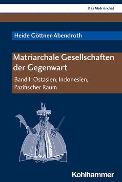 Matriarchale Gesellschaften der Gegenwart von Göttner-Abendroth,  Heide