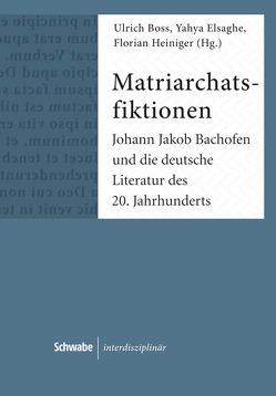 Matriarchatsfiktionen von Boss,  Ulrich, Elsaghe,  Yahya, Heiniger,  Florian