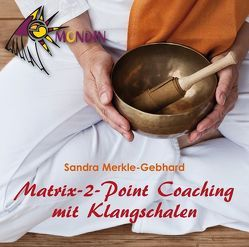 MATRIX-2-POINT Coaching mit Klangschalen von Merkle,  Sandra