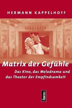 Matrix der Gefühle von Kappelhoff,  Hermann
