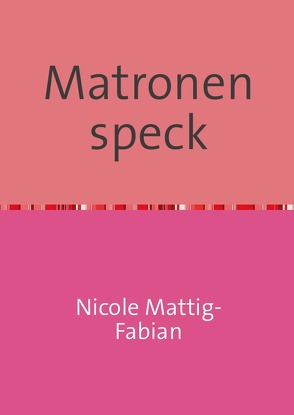 Matronen speck von Mattig-Fabian,  Nicole