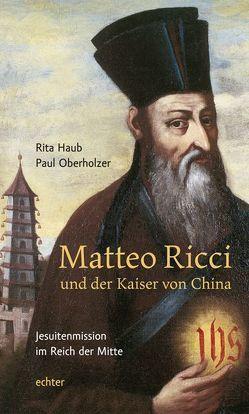 Matteo Ricci und der Kaiser von China von Haub,  Rita, Oberholzer,  Paul