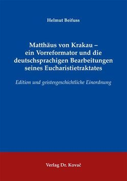 Matthäus von Krakau – ein Vorreformator und die deutschsprachigen Bearbeitungen seines Eucharistietraktates von Beifuss,  Helmut