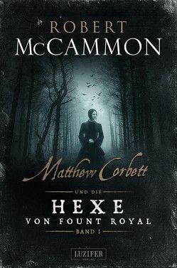 Matthew Corbett und die Hexe von Fount Royal – Band 1 von Lischewski,  Nicole, McCammon,  Robert