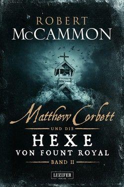 Matthew Corbett und die Hexe von Fount Royal – Band 2 von Lischewski,  Nicole, McCammon,  Robert