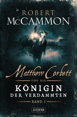 Matthew Corbett und die Königin der Verdammten – Band 1 von Lischewski,  Nicole, McCammon,  Robert