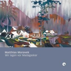 Matthias Moravek – Wir lagen vor Madagaskar von Förster,  Peter, Greulich,  Andreas, Moravek,  Matthias