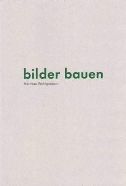 Matthias Wohlgenannt: bilder bauen von Hammer,  Paule, Hien,  Albert, Schebler,  Gerhard