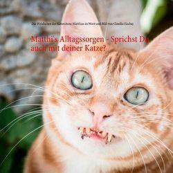 Matthi's Alltagssorgen – Sprichst Du auch mit deiner Katze? von Hachaj,  Claudia