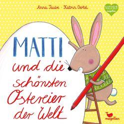 Matti und die schönsten Ostereier der Welt von Oertel,  Katrin, Taube,  Anna
