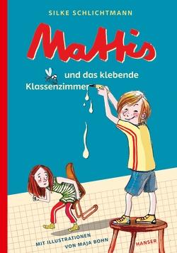 Mattis und das klebende Klassenzimmer von Bohn,  Maja, Schlichtmann,  Silke