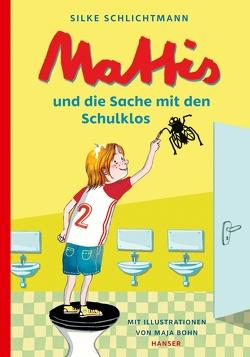Mattis und die Sache mit den Schulklos von Bohn,  Maja, Schlichtmann,  Silke