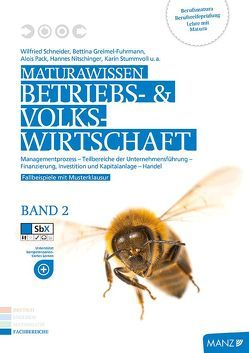 Maturawissen / Betriebs- und Volkswirtschaft Band 2 von Greimel-Fuhrmann,  Bettina, Nitschinger,  Hannes, Pack,  Alois, Schneider,  Wilfried, Stummvoll,  Karin