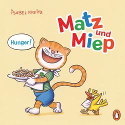 Matz & Miep – Hunger! von Kreitz,  Isabel
