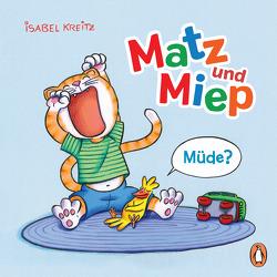 Matz & Miep – Müde? von Kreitz,  Isabel