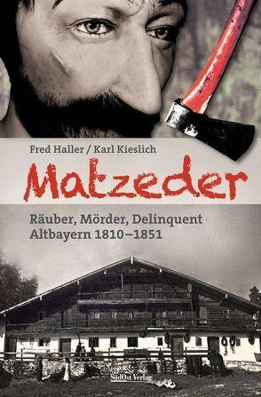 Matzeder – Räuber, Mörder, Delinquent von Haller,  Fred, Kieslich,  Karl