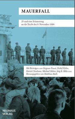 Mauerfall von Bath,  Matthias, Bilke,  Jörg Bernhard, Boehm,  Michael, Faust,  Siegmar, Kühn,  Detlef, Neuhaus,  Patrick, Stein,  Dieter