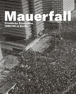 Mauerfall.Friedliche Revolution 1989/90 in Berlin von van Dülmen,  Moritz, Weigel,  Bjoern