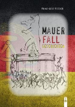 MAUERFALLGESCHICHTEN von Fischer,  Franz-Josef