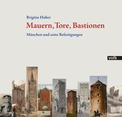 Mauern, Tore, Bastionen von Huber,  Brigitte