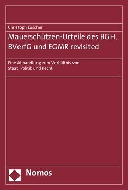 Mauerschützen-Urteile des BGH, BVerfG und EGMR revisited von Lüscher,  Christoph