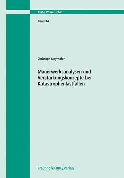 Mauerwerksanalysen und Verstärkungskonzepte bei Katastrophenlastfällen. Bericht 03/02. von Mayrhofer,  Christoph