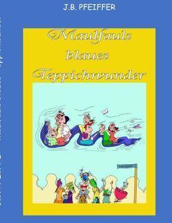 Maulfauls blaues Teppichwunder von Pfeiffer,  J.B.