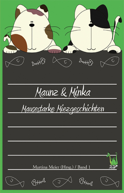 Maunz & Minka – Mausestarke Miezgeschichten, Band 1 von Meier,  Martina