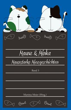 Maunz & Minka – Mausestarke Miezgeschichten, Band 3 von Meier,  Martina