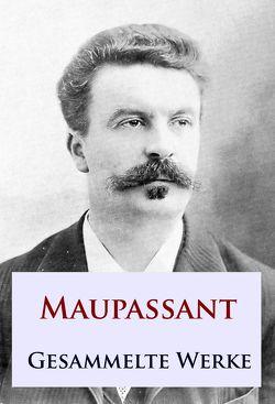 Maupassant – Gesammelte Werke von Maupassant,  Guy de