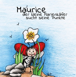 Maurice der kleine Marienkäfer sucht seine Punkte von Cole,  Sophie